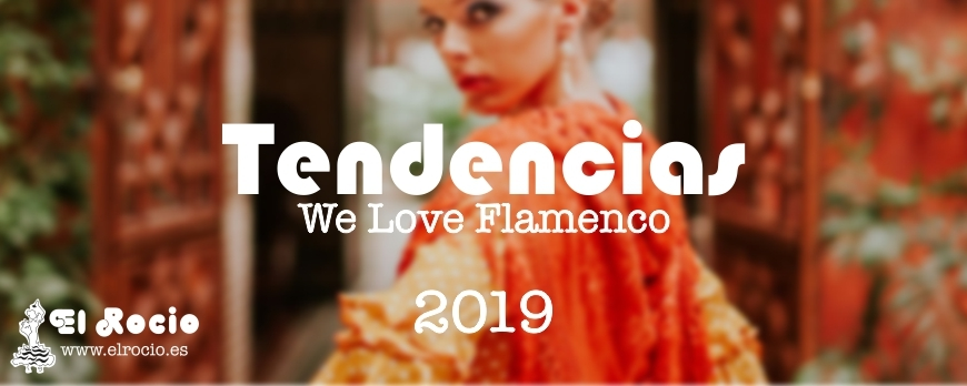 f4b847bf6 Tendencias We Love Flamenco 2019 - Blog de Flamenco - El rocio